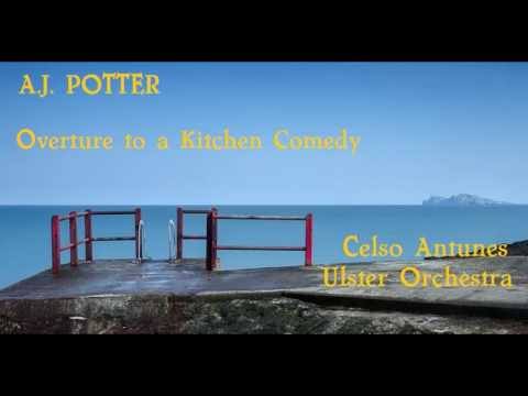 A. J.  Potter: Overture to a Kitchen Comedy [Antunes-Ulster Orch]