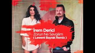 Irem Derici - Zorun Ne Sevgilim ( Lewent Bayrak Remix )