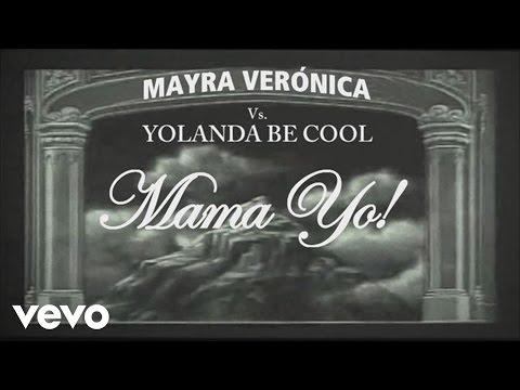 Mayra Verónica, Yolanda Be Cool - Mama Yo!