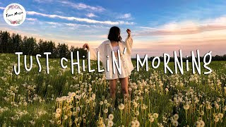 Just chillin' morning - Chill vibes music playlist for a study, working, relax