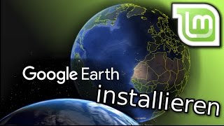 Linux Mint Tutorial: Google Earth installieren
