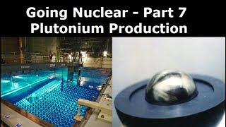 Going Nuclear Episode 7 - Plutonium Production