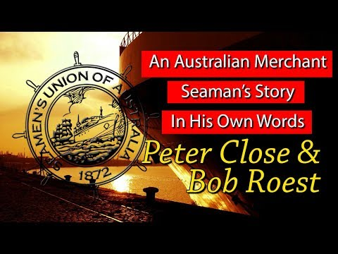 An Australian Merchant Seaman's Story In His Own Words - Peter Close & Bob Roest