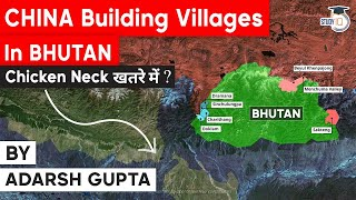How is China encroaching Bhutan's land by building new villages? Threat for India's Chicken Neck?