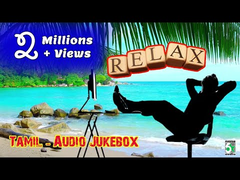 Relaxation songs   Tamil Movie songs - Audio Jukebox
