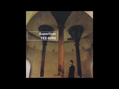 Yee-King - SuperUser (Full Album)