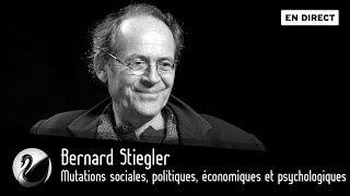 Bernard Stiegler : mutations sociales, politiques, économiques et psychologiques [EN DIRECT]