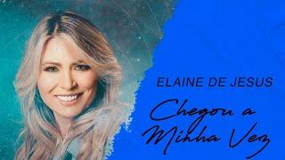 Elaine de Jesus | Chegou a Minha Vez (LETRA)