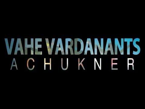 Vahe Vardanants - Achukner (2018 - 2019)