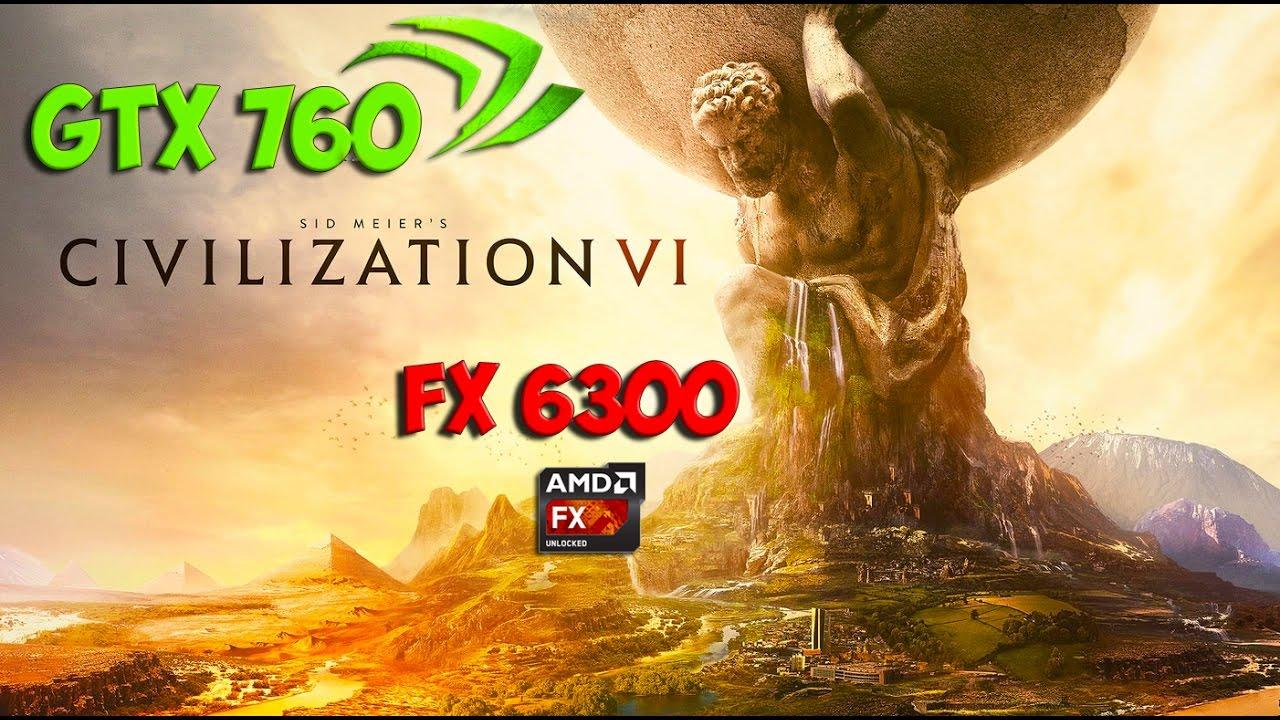 Sid Meier's Civilization VI : GTX 760 - FX 6300