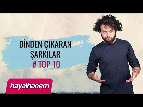 Dinden Çıkaran Şarkılar # Top 10