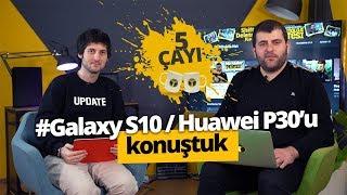 Galaxy S10 / S10+ ve Huawei P30 özellikleri! - 5 Çayı # 209