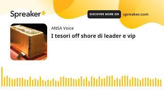 I tesori off shore di leader e vip