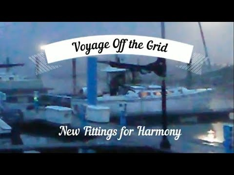 Voyage Off the Grid Episode 5 or is it 3?, New fittings for Harmony