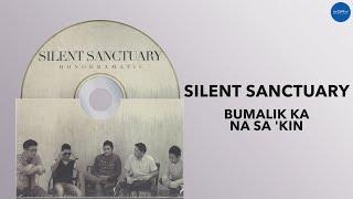 Silent Sanctuary - Bumalik Ka Na Sa