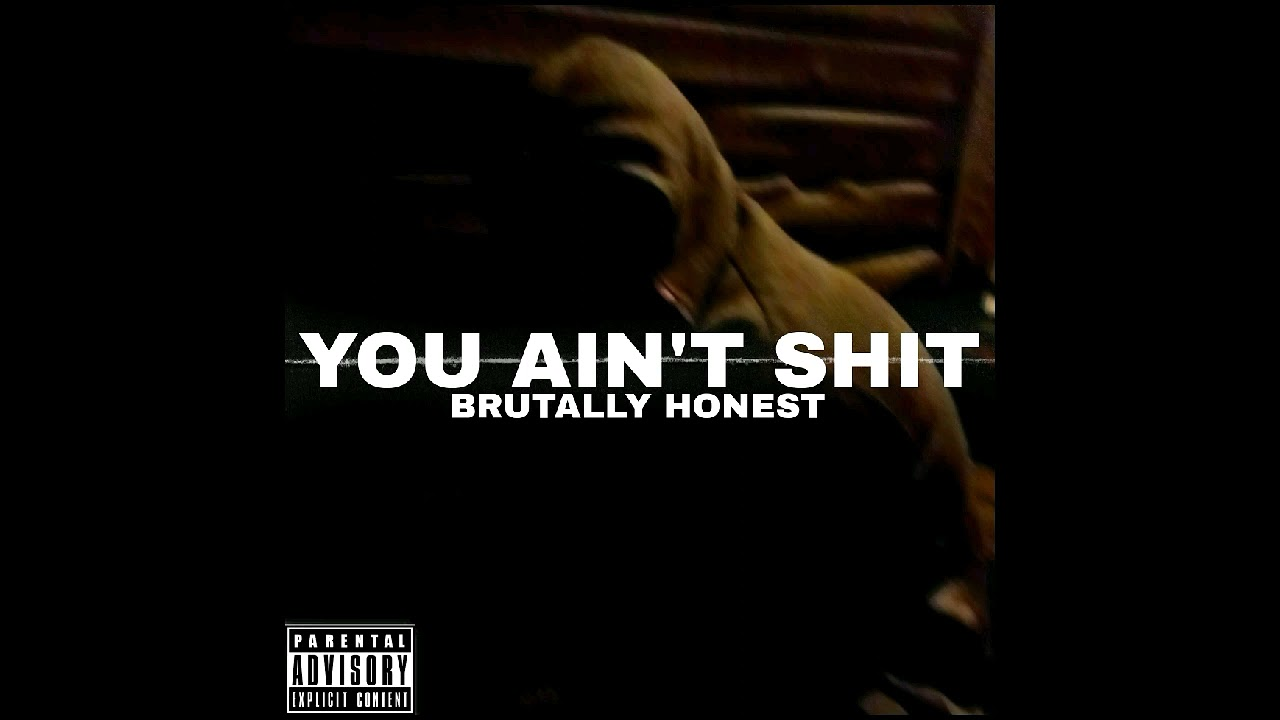 Brutally Honest- You Ain't Shit (Prod. Redlox Beats)