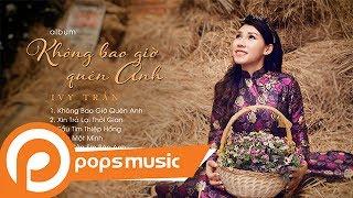 Album Không Bao Giờ Quên Anh | Ivy Trần