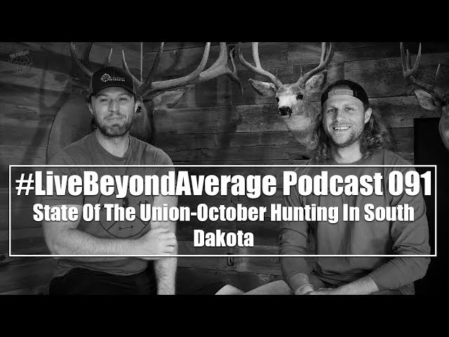 #LiveBeyondAveragePodcast 091 || State Of The Union-October Hunting In SD