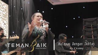 Aty D'Academy - Kulepas Dengan Ikhlas (live perform feat TemanBaik Musictainment)