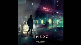 EMBRZ - Last Thread (feat. Huntar)