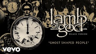 Lamb of God - Ghost Shaped People (Official Audio)