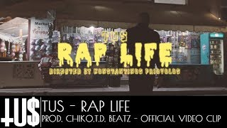 Tus - Rap Life Prod. Chiko.T.D. Beatz - Official Video Clip