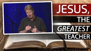 Jesus, The Greatest Teacher That Ever Lived // Robert Morris