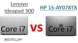 Lenovo Ideapad 300 Core I7 Vs Hp 15 AY078TX Core I7: Comarison,Overview,Specification