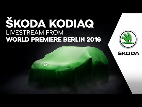 ŠKODA KODIAQ: LIVESTREAM FROM WORLD PEMIERE, BERLIN 2016
