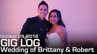 Wedding of Brittany & Robert | Gig Log #49 - October 29, 2016
