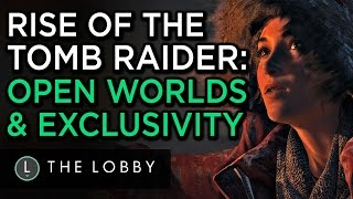 Rise of the Tomb Raider: Open Worlds & Exclusivity - The Lobby