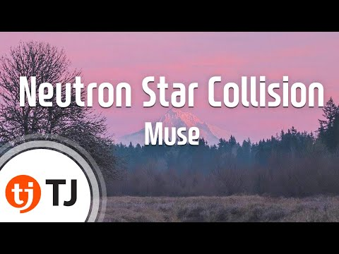 [TJ노래방] Neutron Star Collision(Love Is Forever) - Muse / TJ Karaoke