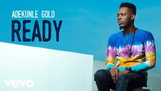 Adekunle Gold - Ready [Official Audio]