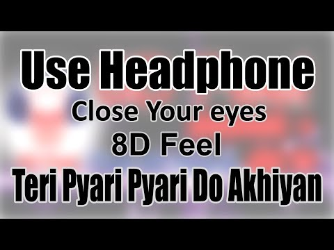 use-headphone-|-teri-pyari-pyari-do-akhiyan-|-8d-audio-with-8d-feel