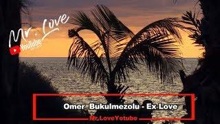 Ömer Bükülmezoğlu - Ex Love (Original Mix)