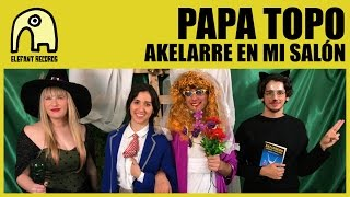 PAPA TOPO - Akelarre En Mi Salón [Official]