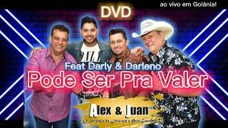 PODE SER PRA VALER - DVD ALEX & JUAN ( PART. DARLY & DARLENO ) 2021 AO VIVO EM GOIÂNIA