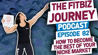 How to Become the BEST of YOUR Niche Market - FitBiz Podcast Episode 82