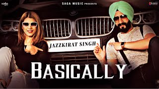 Basically Jazzkirat Singh (Official ) | New Punjabi Song 2018 | Saga Music
