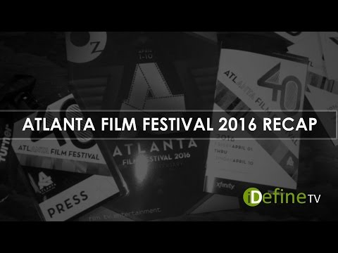 Atlanta Film Festival Recap 2016 | iDefine TV