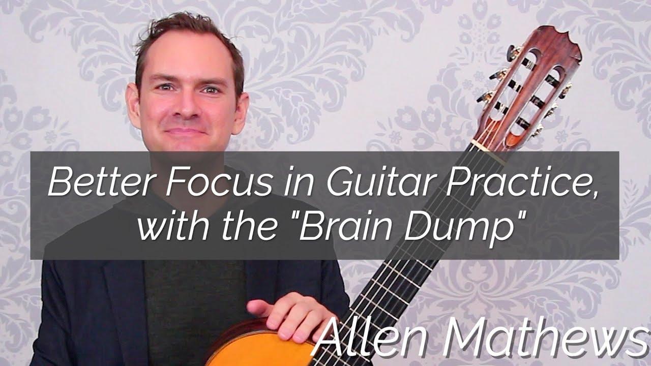 Better Focus in Guitar Practice, with the Brain Dump