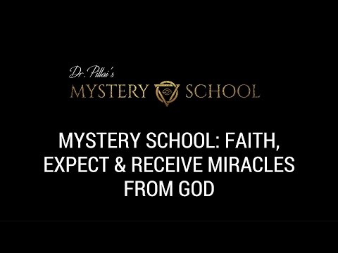 Mystery School: Faith, Expect & Receive Miracles From God
