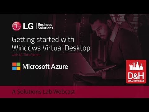 Getting Started With Windows Virtual Desktop With LG Thin Clients - A Solutions Lab Webcast