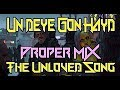 Un Deye Gon Hayd (The Unloved Song) HQ - Proper Mix