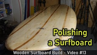 How to Make a Wooden Surfboard #13: Final Sanding and Polishing