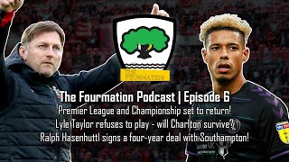 Premier League is back! Lyle Taylor refuses to play for Charlton?! | The Fourmation Podcast | Ep. 6