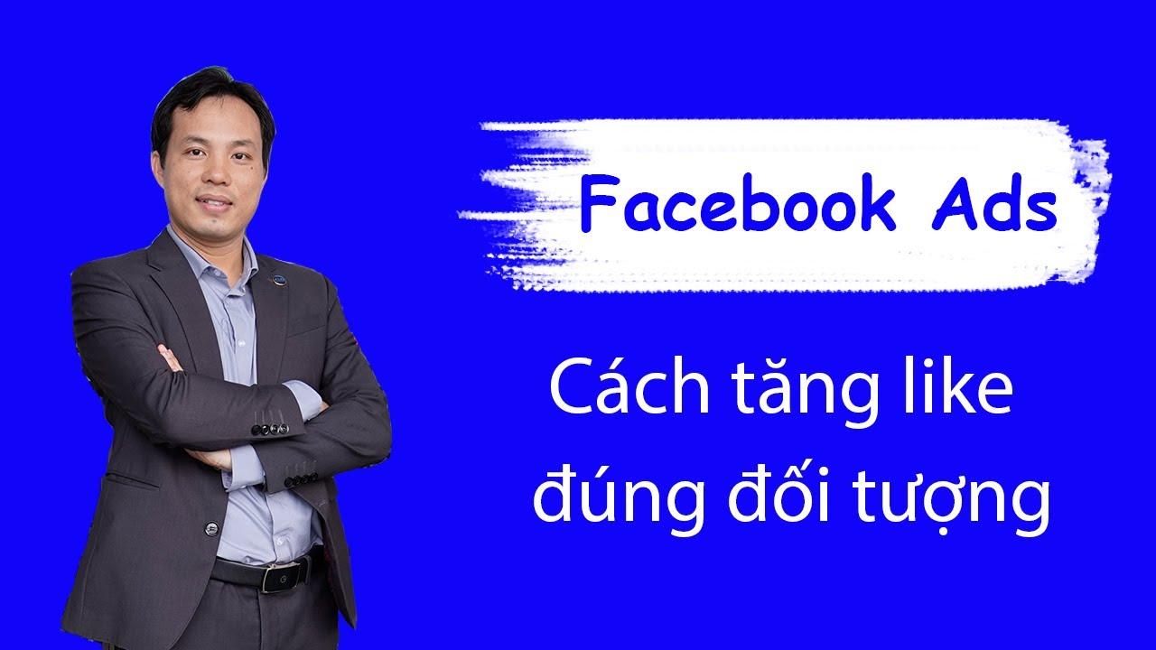 Cách tăng like đúng đối tượng cho fanpage Facebook