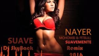 Nayer Ft. Pitbull & Mohombi - Suavemente (Dj SkyBack 2016 Remix)