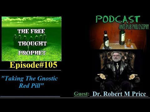 """""""Taking The Gnostic Red Pill"""" Episode #105 with Dr Robert M Price"""