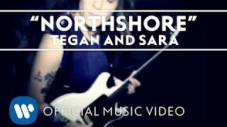 Смотреть клип Tegan And Sara - Northshore
